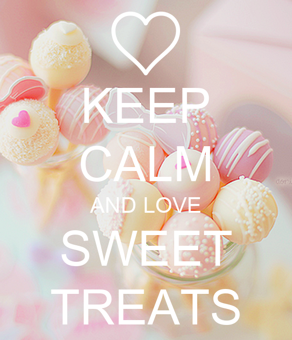 KEEP CALM AND LOVE SWEET TREATS