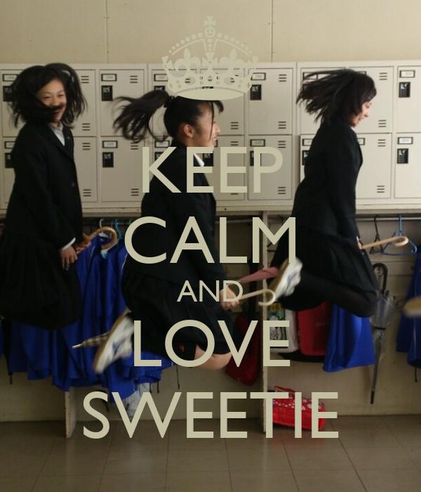 KEEP CALM AND LOVE SWEETIE