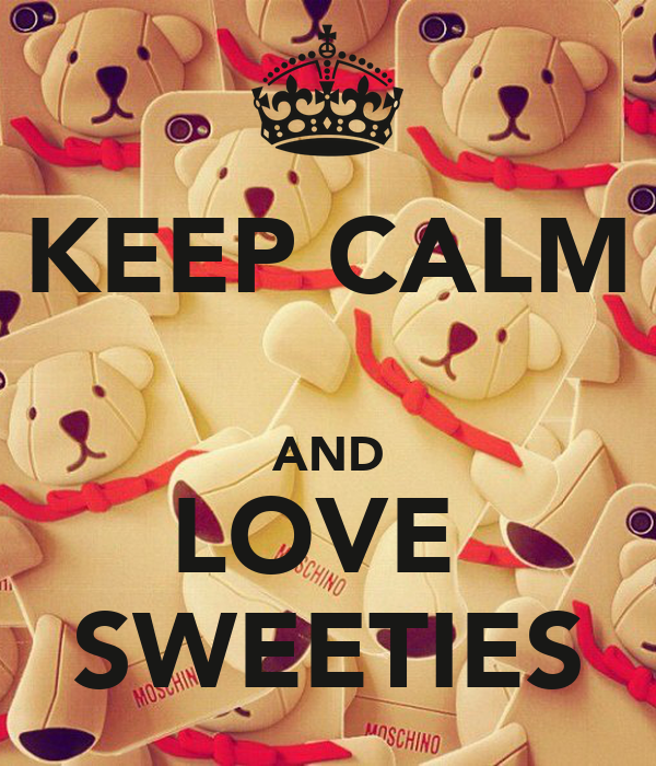 KEEP CALM  AND LOVE  SWEETIES