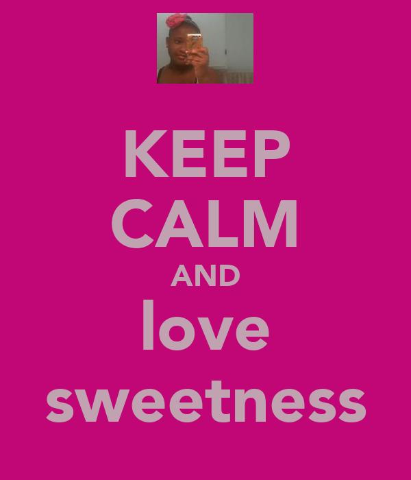 KEEP CALM AND love sweetness