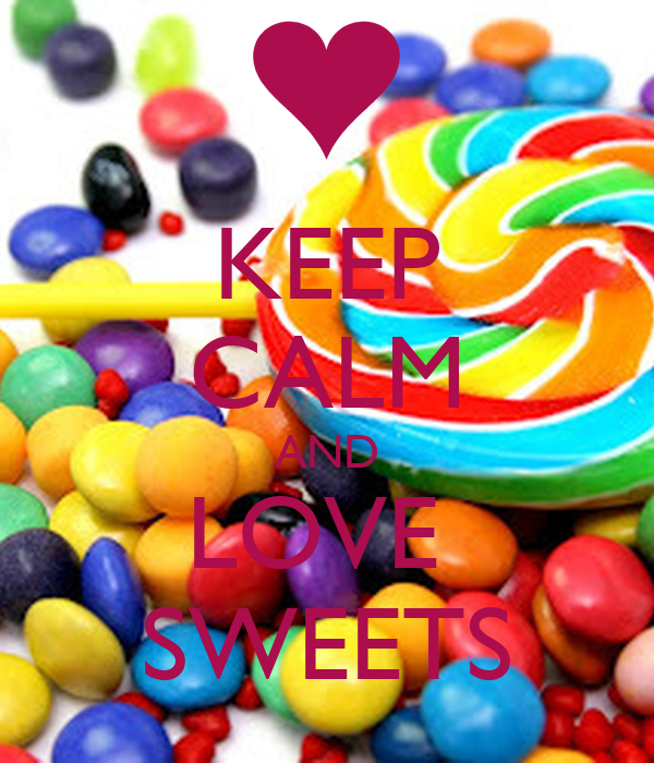 KEEP CALM AND LOVE  SWEETS