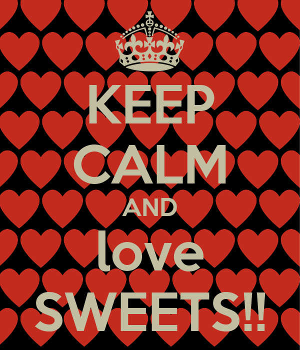 KEEP CALM AND love SWEETS!!