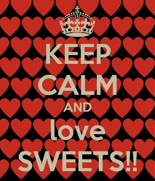 KEEP CALM AND love SWEETS!!