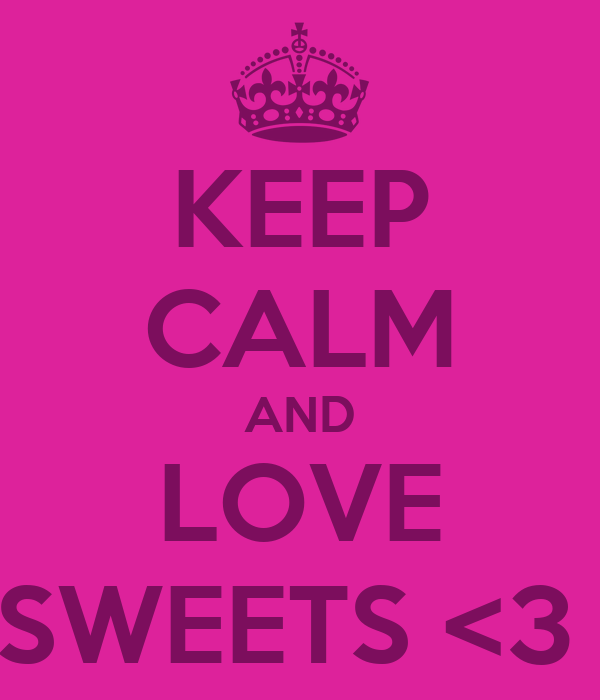 KEEP CALM AND LOVE SWEETS <3