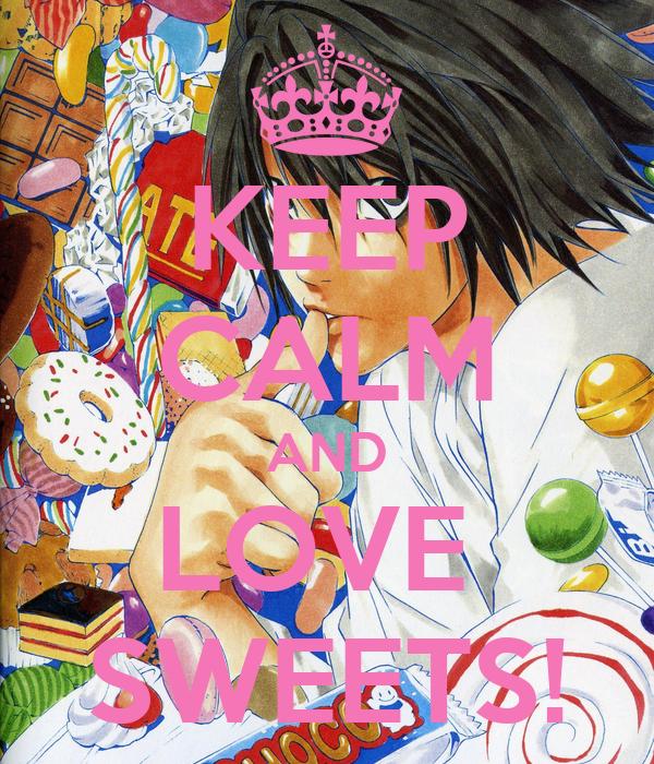 KEEP CALM AND LOVE  SWEETS!