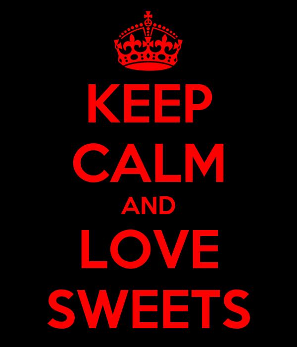 KEEP CALM AND LOVE SWEETS