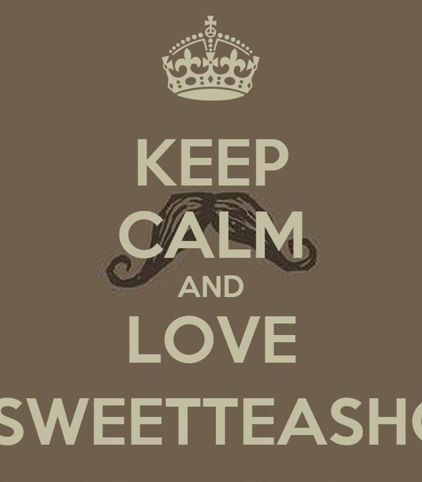 KEEP CALM AND LOVE @SWEETTEASHOP