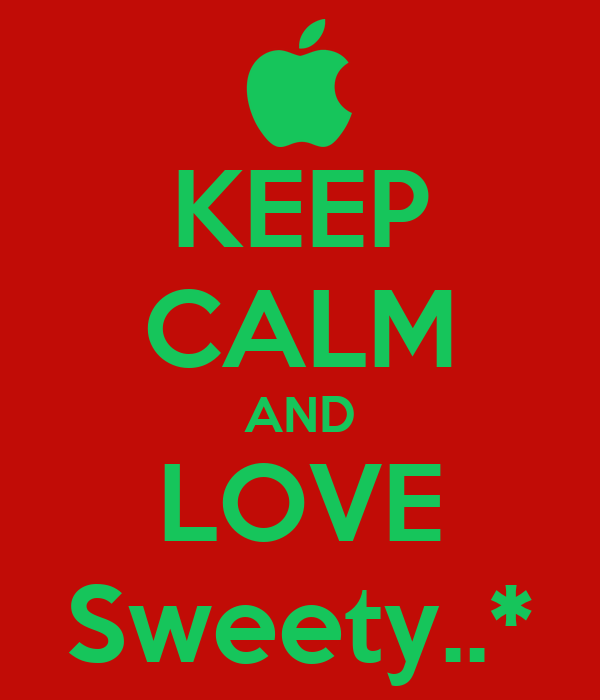 KEEP CALM AND LOVE Sweety..*