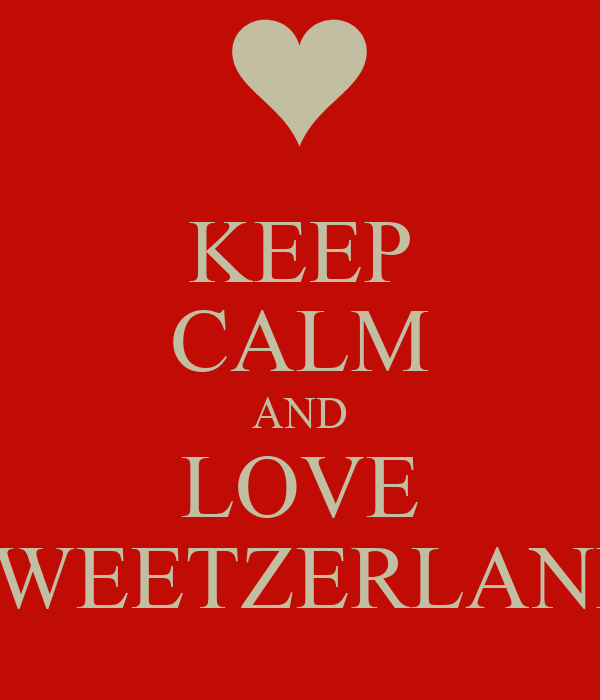 KEEP CALM AND LOVE SWEETZERLAND