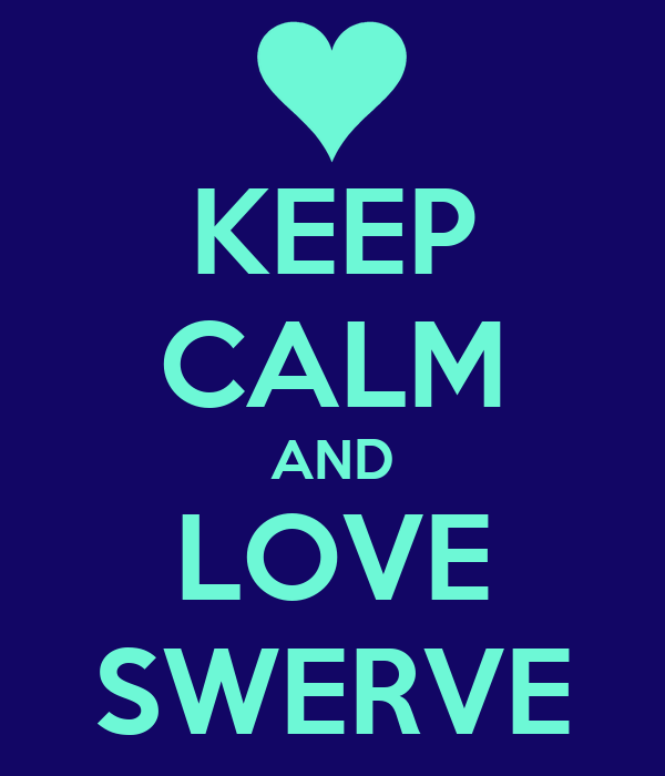 KEEP CALM AND LOVE SWERVE