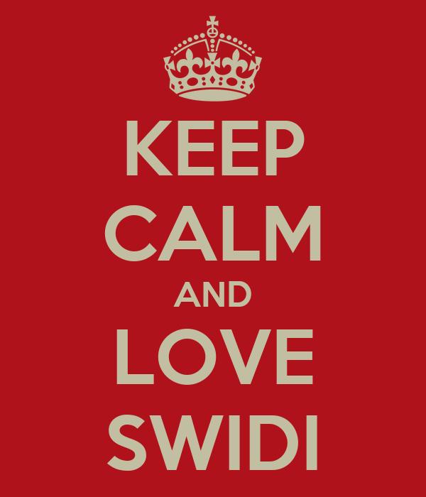 KEEP CALM AND LOVE SWIDI