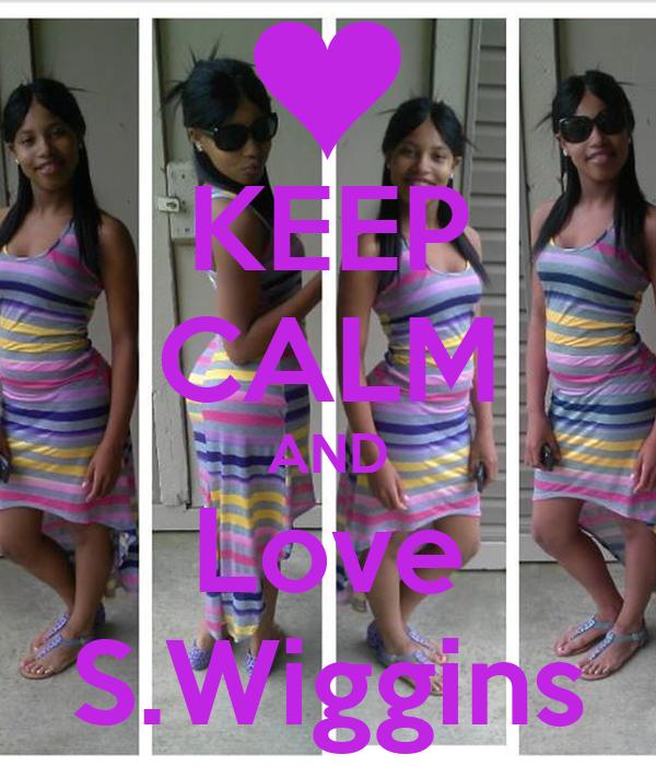 KEEP CALM AND Love S.Wiggins