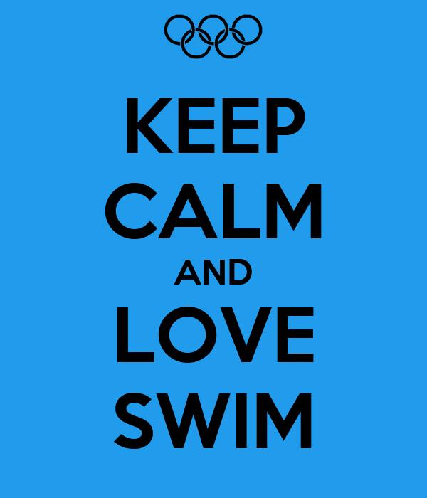 KEEP CALM AND LOVE SWIM