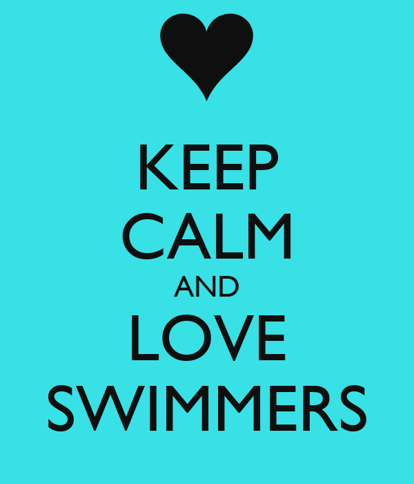 KEEP CALM AND LOVE SWIMMERS