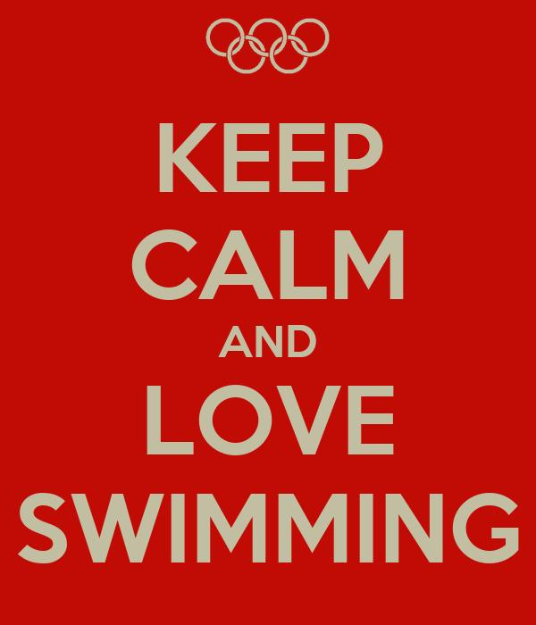 KEEP CALM AND LOVE SWIMMING