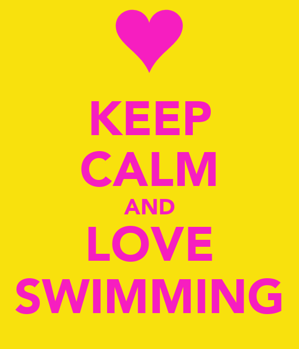 KEEP CALM AND LOVE SWIMMING