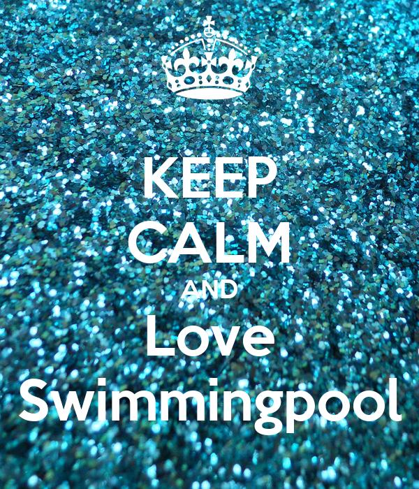 KEEP CALM AND Love Swimmingpool