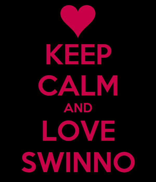 KEEP CALM AND LOVE SWINNO