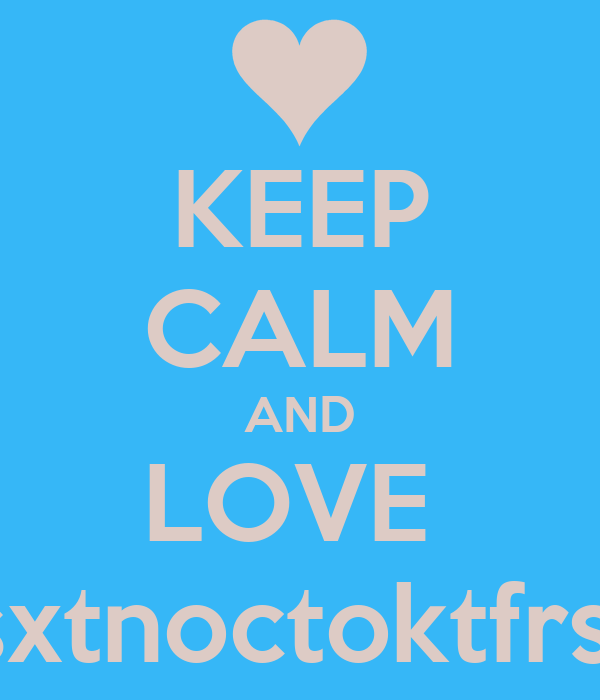 KEEP CALM AND LOVE  sxtnoctoktfrs!