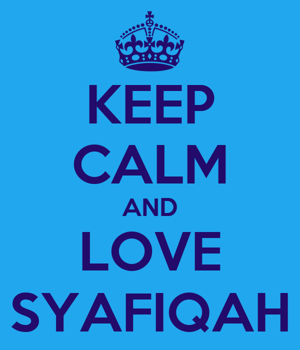 KEEP CALM AND LOVE SYAFIQAH