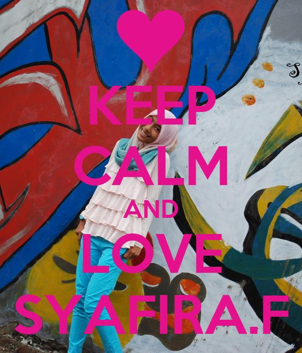 KEEP CALM AND LOVE SYAFIRA.F