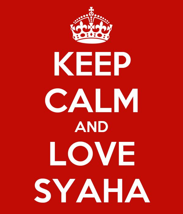 KEEP CALM AND LOVE SYAHA