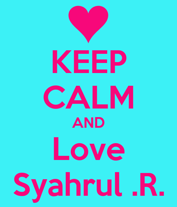 KEEP CALM AND Love Syahrul .R.