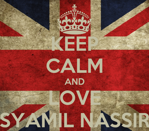 KEEP CALM AND LOVE SYAMIL NASSIR