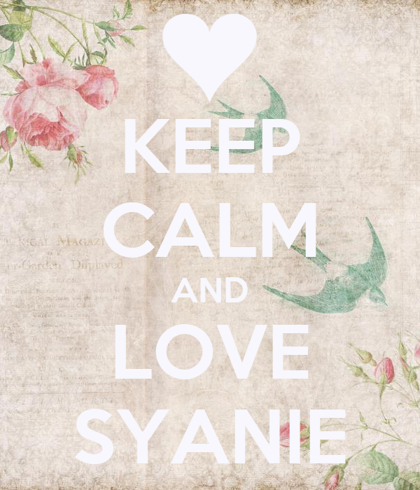 KEEP CALM AND LOVE SYANIE