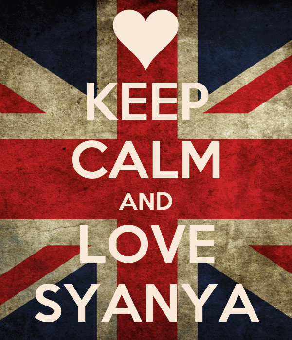 KEEP CALM AND LOVE SYANYA