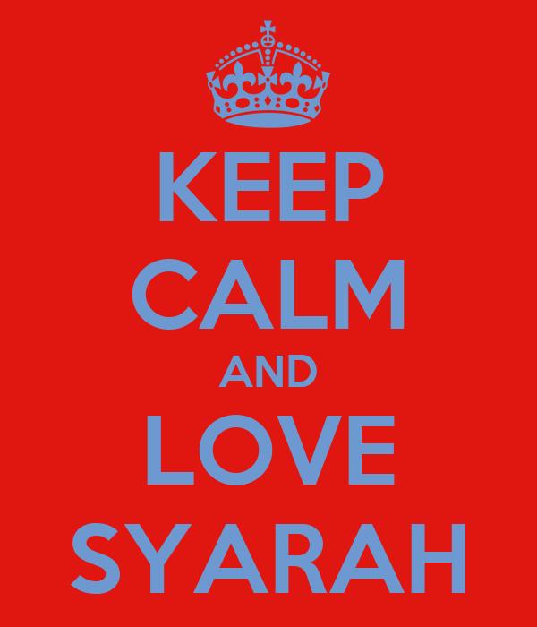 KEEP CALM AND LOVE SYARAH