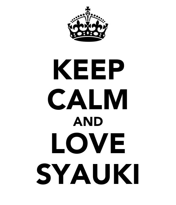 KEEP CALM AND LOVE SYAUKI