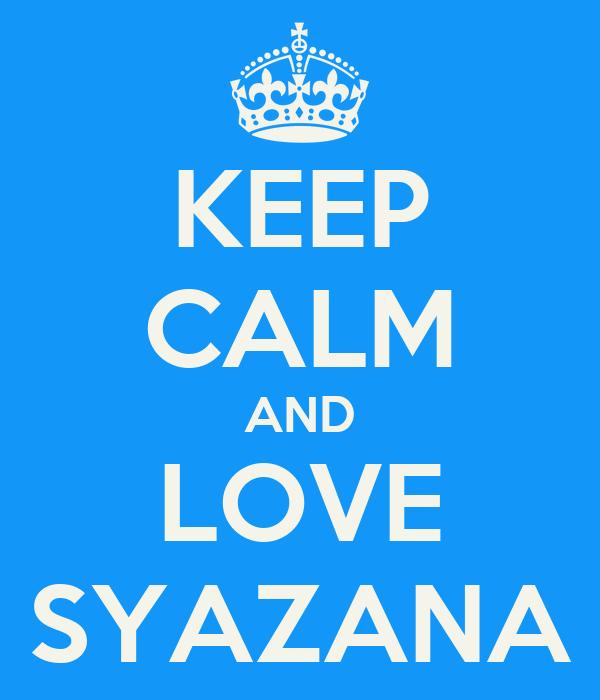 KEEP CALM AND LOVE SYAZANA