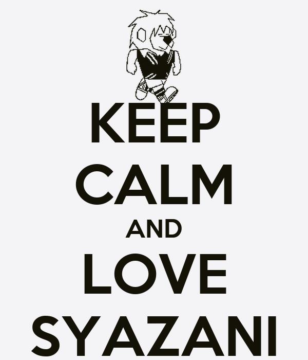 KEEP CALM AND LOVE SYAZANI