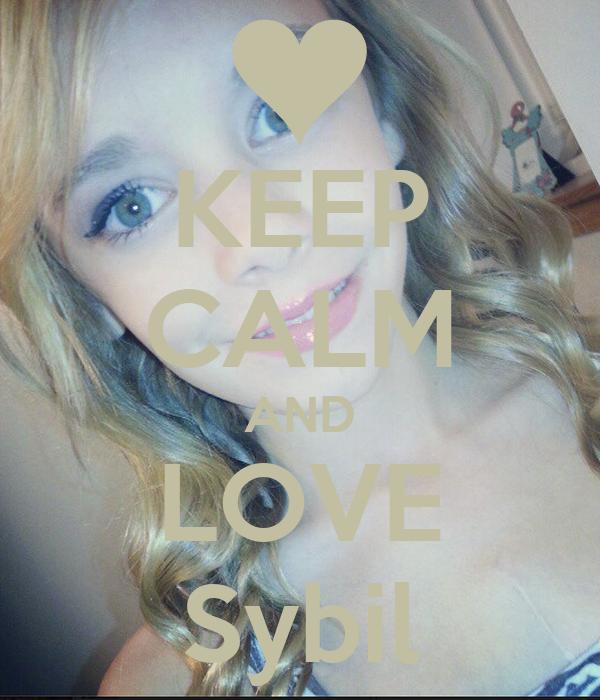 KEEP CALM AND LOVE Sybil