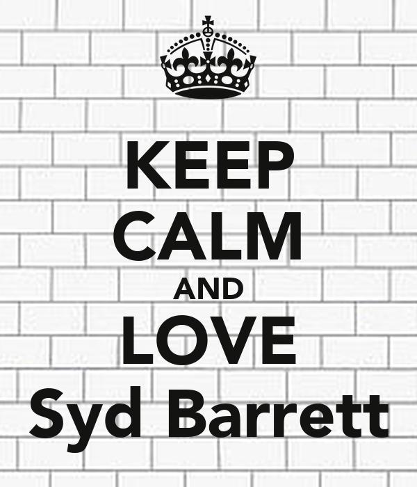KEEP CALM AND LOVE Syd Barrett
