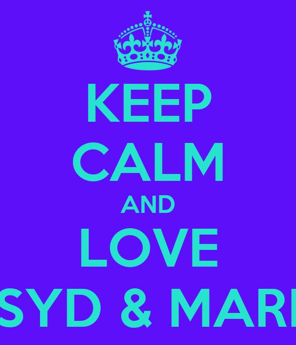 KEEP CALM AND LOVE SYD & MARI