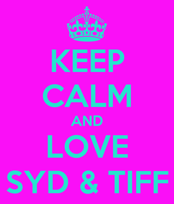 KEEP CALM AND LOVE SYD & TIFF