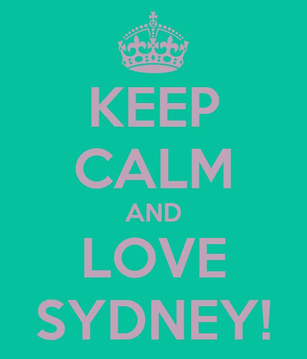 KEEP CALM AND LOVE SYDNEY!