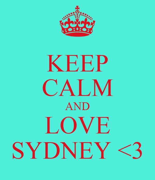 KEEP CALM AND LOVE SYDNEY <3