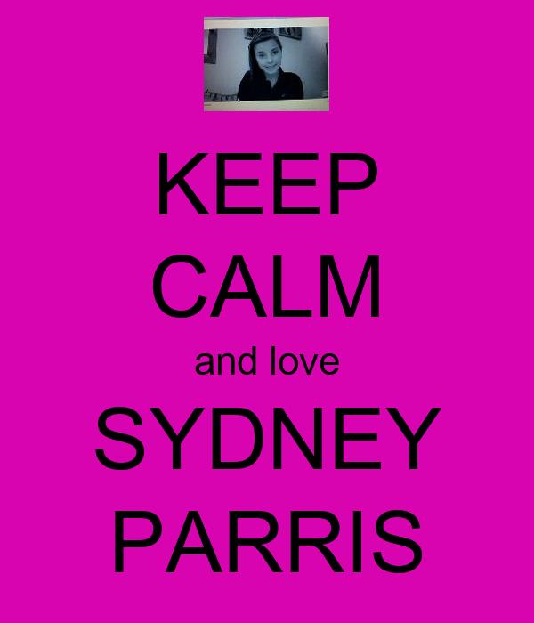 KEEP CALM and love SYDNEY PARRIS