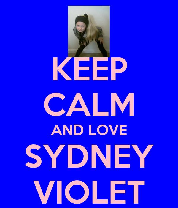 KEEP CALM AND LOVE SYDNEY VIOLET