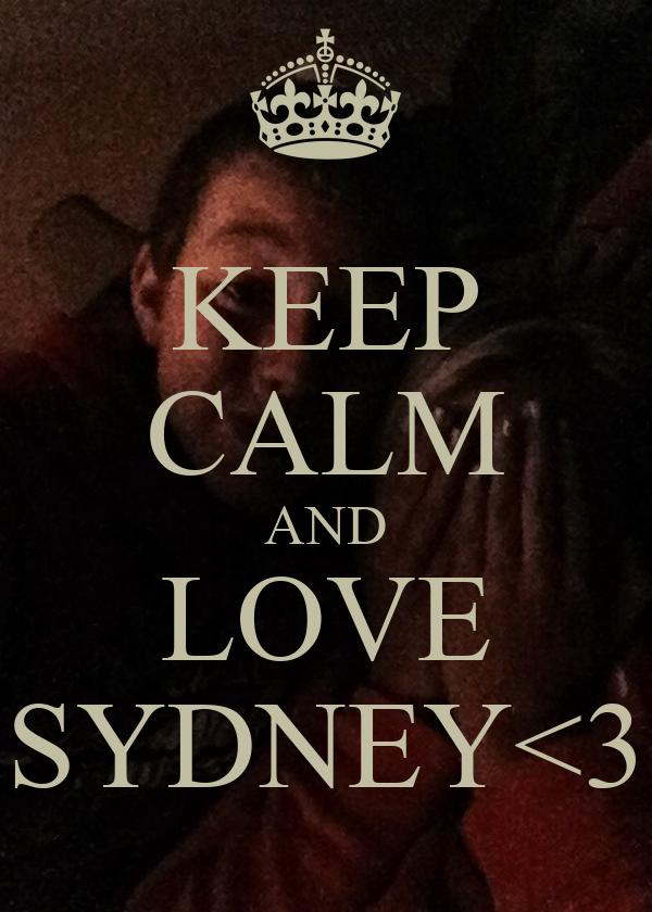 KEEP CALM AND LOVE SYDNEY<3