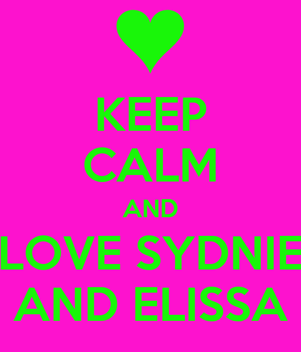 KEEP CALM AND LOVE SYDNIE AND ELISSA