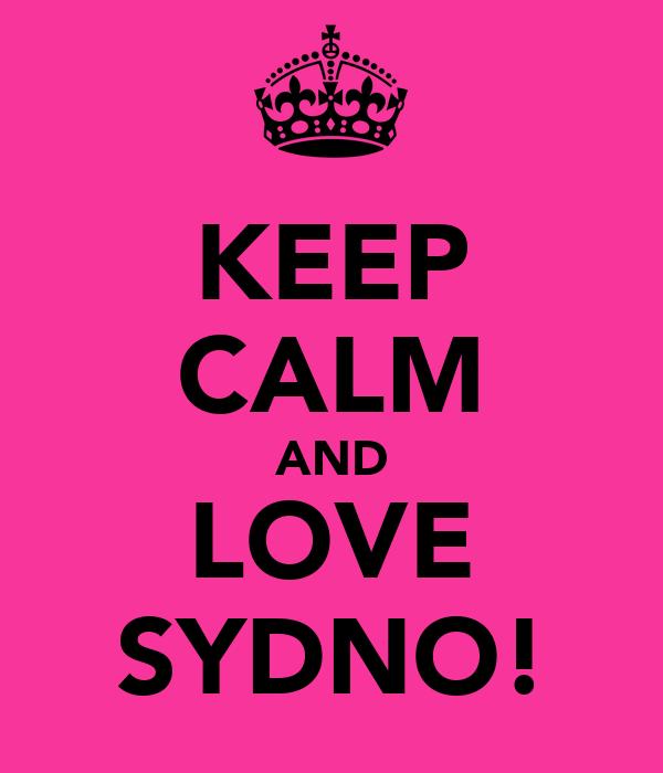 KEEP CALM AND LOVE SYDNO!