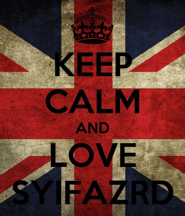 KEEP CALM AND LOVE SYIFAZRD