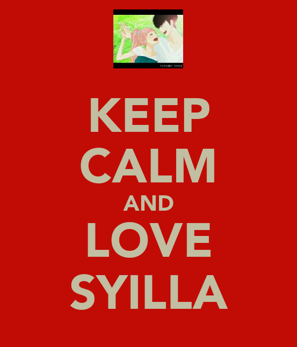KEEP CALM AND LOVE SYILLA