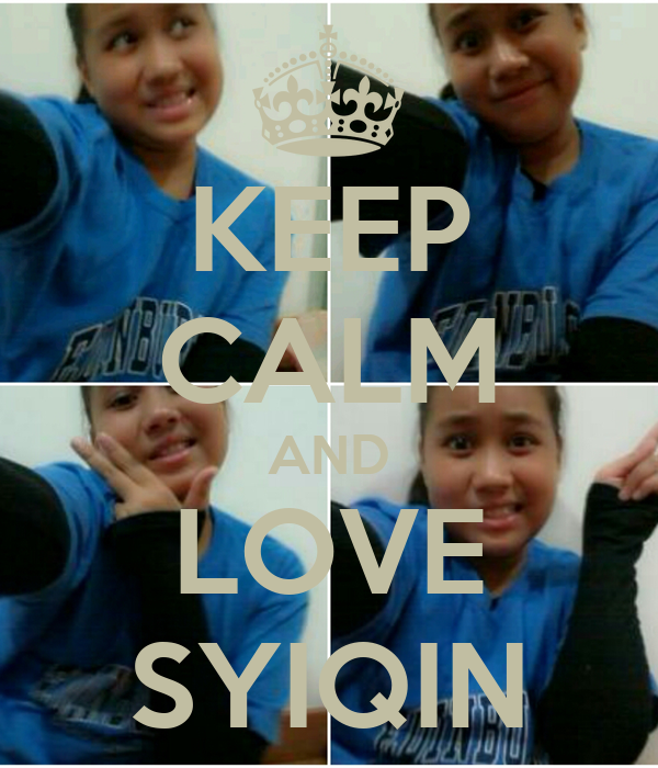 KEEP CALM AND LOVE SYIQIN