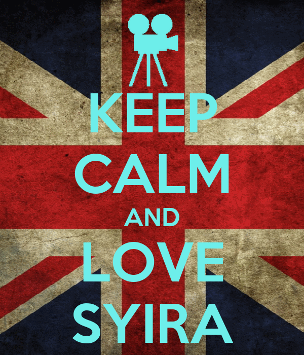 KEEP CALM AND LOVE SYIRA