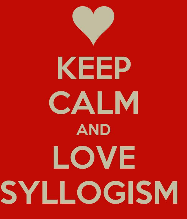 KEEP CALM AND LOVE SYLLOGISM